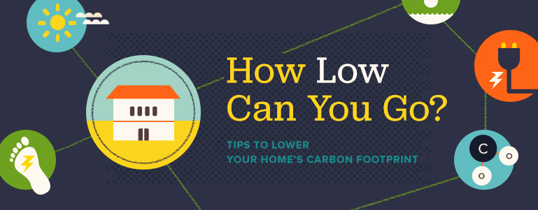 How Low Can You Go: Tips on Lowering Your Home's Carbon Footprint